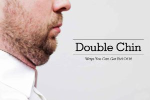 Double Chin – Ways You Can Get Rid Of It!
