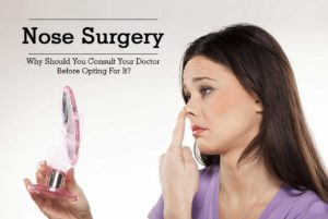 Nose Surgery – Why Should You Consult Your Doctor Before Opting For It?