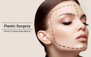 Plastic Surgery – 4 Facts You Never Knew About It!